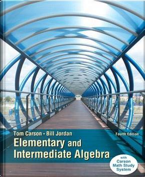 Elementary and Intermediate Algebra by Tom Carson