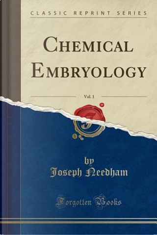 Chemical Embryology, Vol. 1 (Classic Reprint) by Joseph Needham