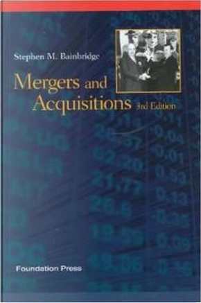Mergers and Acquisitions by Stephen M. Bainbridge