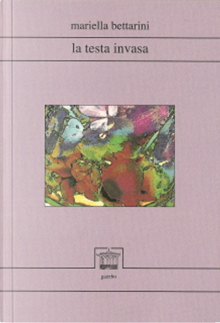 la testa invasa by Mariella Bettarini