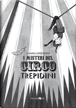 I misteri del Circo Trepidini by Chiara Lorenzoni