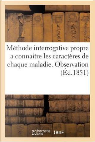 """Methode Interrogative Propre a Connaitre les Caractères de Chaque Maladie. Observation by """""""""""