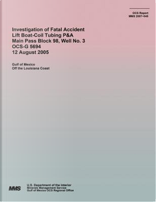 Investigation of Fatal Accident Lift Boat-coil Tubing P&a Main Pass Block 98, Well No. 3 Ocs-g 5694 12 August 2005 by U.S. Department of the Interior