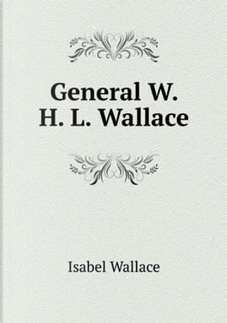 General W. H. L. Wallace by Isabel Wallace