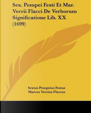 Sex. Pompei Festi Et Mar. Verrii Flacci de Verborum Significatione Lib. XX (1699) by Sextus Pompeius Festus