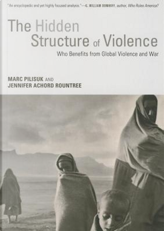 The Hidden Structure of Violence by Marc Pilisuk