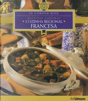 Receitas Caseiras: Cozinha Regional Francesa by Le Cordon Bleu