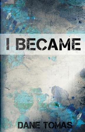 I Became by Dane Tomas