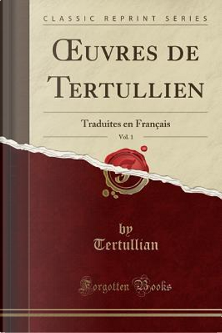 OEuvres de Tertullien, Vol. 1 by Tertullian Tertullian