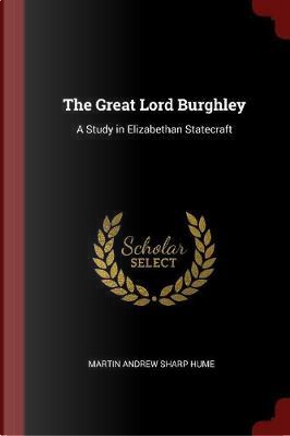 The Great Lord Burghley by Martin Andrew Sharp Hume