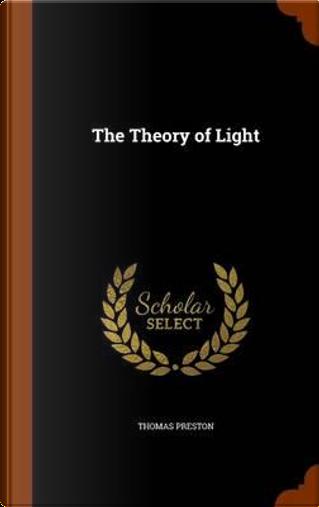 The Theory of Light by Professor Thomas Preston
