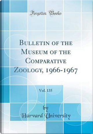 Bulletin of the Museum of the Comparative Zoology, 1966-1967, Vol. 135 (Classic Reprint) by Harvard University
