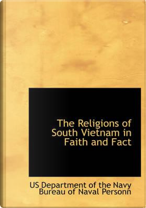 The Religions of South Vietnam in Faith and Fact by Us Department of the Navy Bureau of Nav