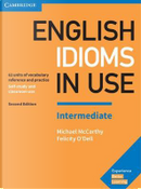English Idioms in Use Intermediate. Book with Answers. Vocabulary Reference and Practice. 2nd edition by Michael McCarthy