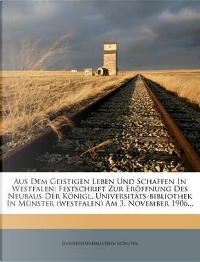 Aus Dem Geistigen Leben Und Schaffen in Westfalen by Universit Tsbibliothek M Nster