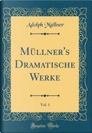 Müllner's Dramatische Werke, Vol. 1 (Classic Reprint) by Adolph Müllner