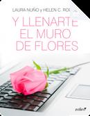 Y llenarte el muro de flores by Helen C. Rogue, Laura Nuño