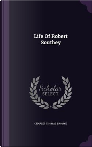 Life of Robert Southey by Charles Thomas Browne