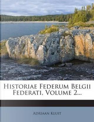 Historiae Federum Belgii Federati, Volume 2... by Adriaan Kluit