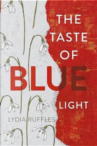 The Taste of Blue Light by Lydia Ruffles
