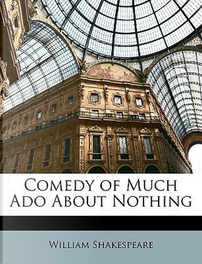 Comedy of Much ADO about Nothing by William Shakespeare