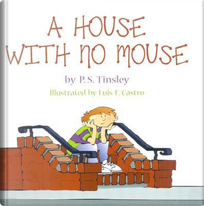 A House With No Mouse by P. S. Tinsley