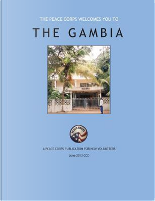 The Peace Corps Welcomes You To; the Gambia by Peace Corps