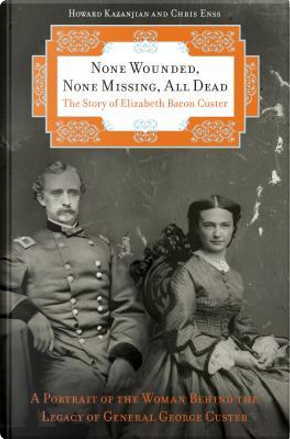 None Wounded, None Missing, All Dead by Howard Kazanjian