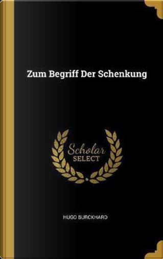 Zum Begriff Der Schenkung by Hugo Burckhard