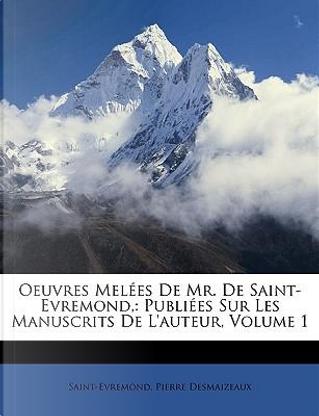 Oeuvres Melées De Mr. De Saint-Evremond, by Saint-Evremond