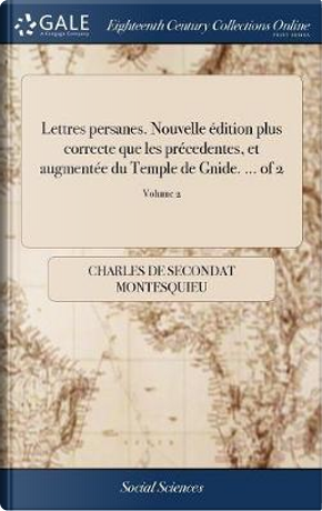 Lettres Persanes. Nouvelle dition Plus Correcte Que Les Pr cedentes, Et Augment e Du Temple de Gnide. ... of 2; Volume 2 by Charles de Secondat Montesquieu