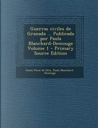 Guerras Civiles de Granada ... Publicada Por Paula Blanchard-Demouge Volume 1 by GINES PEREZ DE HITA