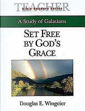 Set Free by God's Grace by Douglas E. Wingier