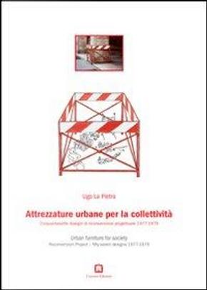 Attrezzature urbane per la collettività. Cinquantasette disegni di riconversione progettuale 1977-1979. Ediz. italiana e inglese by Ugo La Pietra