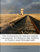 The Elements of Anglo-Saxon Grammar by Joseph Lawson Sisson