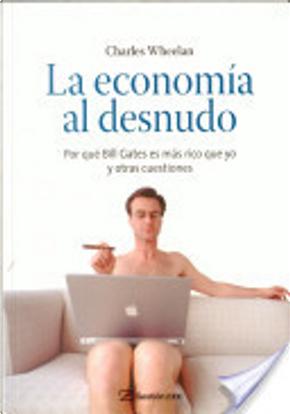 La Economia Al Desnudo by Charles Wheelan
