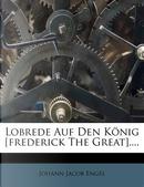 Lobrede Auf Den K Nig [Frederick the Great]. by Johann Jakob Engel