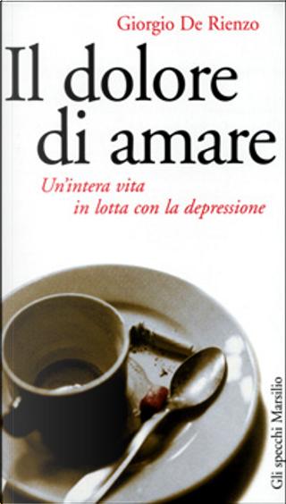 Il dolore di amare by Giorgio De Rienzo