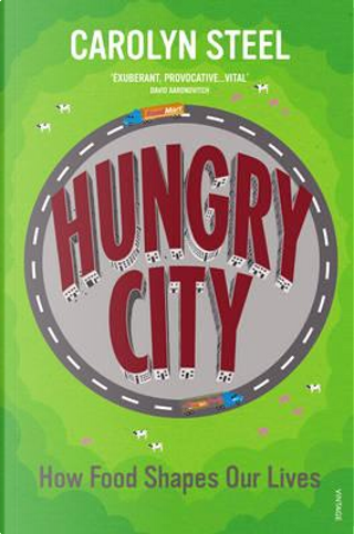 Hungry city. How food shapes our lives by Carolyn Steel