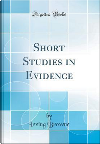 Short Studies in Evidence (Classic Reprint) by Irving Browne