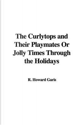 The Curlytops and Their Playmates Or Jolly Times Through the Holidays by Howard R. Garis