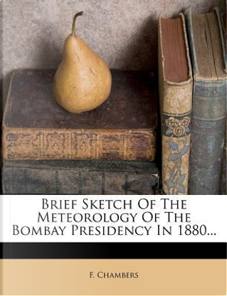 Brief Sketch of the Meteorology of the Bombay Presidency in 1880... by F Chambers