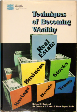 Techniques of Becoming Wealthy by Richard H. Rush