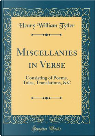 Miscellanies in Verse by Henry William Tytler