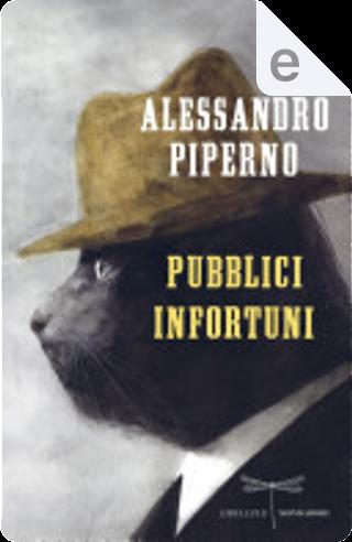 Pubblici infortuni by Alessandro Piperno