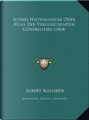 Icones Histiologicae Oder Atlas Der Vergleichenden Gewebelehre (1864) by Albert Kolliker