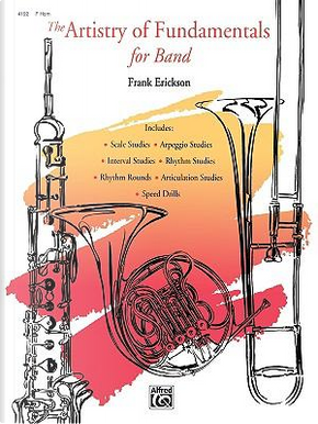 The Artistry of Fundamentals for Band Horn in F by Frank Erickson
