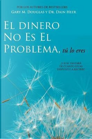 El Dinero No Es El Problema, Tú Lo Eres - Money is Not the Problem Spanish by Gary M. Douglas