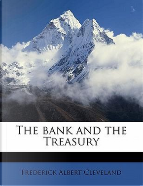 The Bank and the Treasury by Frederick Albert Cleveland