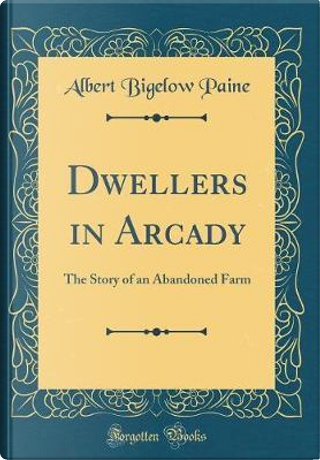 Dwellers in Arcady by Albert Bigelow Paine